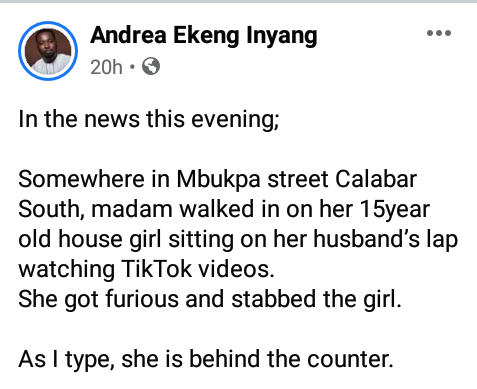 """A woman has been reportedly arrested for allegedly stabbing her 15-year-old housemaid in Calabar, the Cross River state capital. The Special Assistant to Governor Ayade on Strategic Communication, Andrea Ekeng Inyang, who disclosed this on Saturday, June 12, said the woman had walked in on the teenage girl sitting on her husband's lap watching TikTok videos. """"The news this evening; Somewhere in Mbukpa street Calabar South, madam walked in on her 15 year old house girl sitting on her husband's lap watching TikTok videos. She got furious and stabbed the girl. As I type, she is behind the counter."""" Inyang said."""